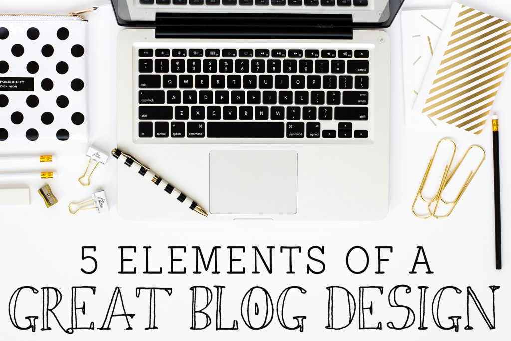 5 Elements of a Great Blog Design