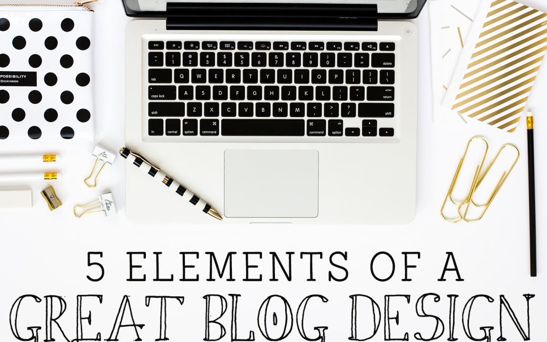 Five Elements of a Great Blog Design