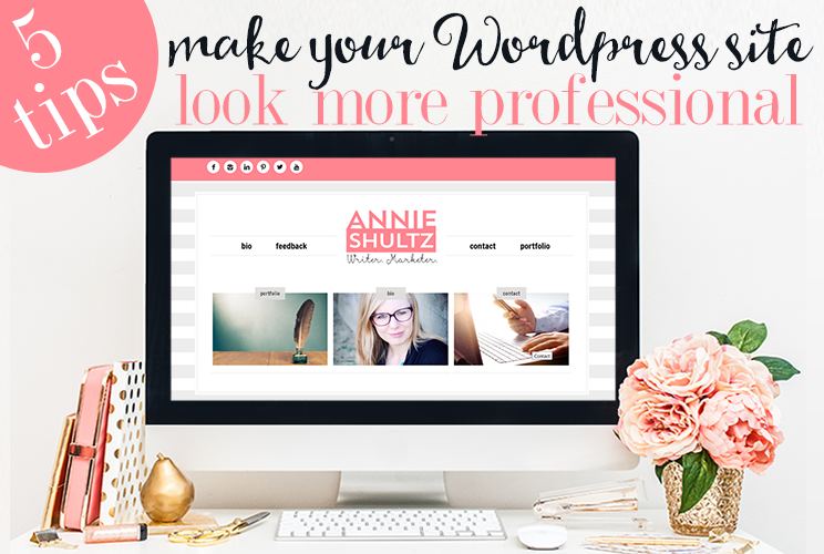 5 Tips to Make Your WordPress Site Look More Professional
